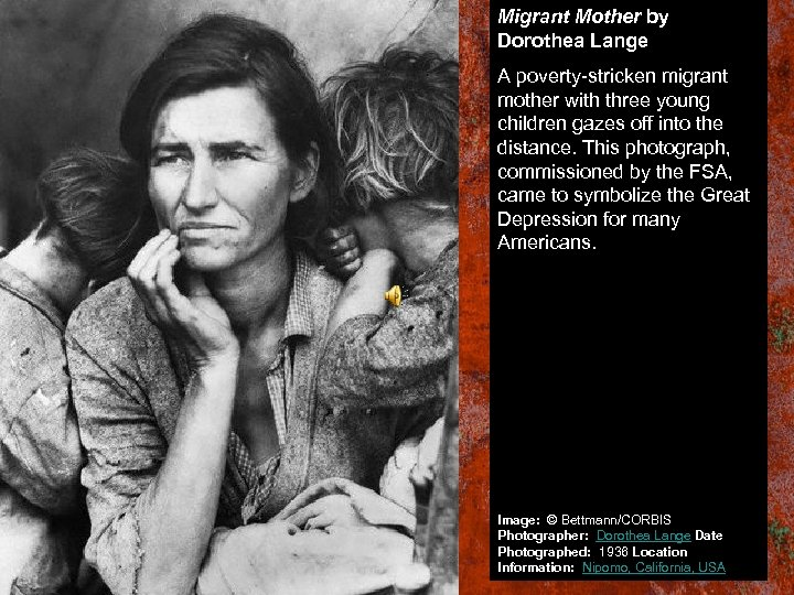 Migrant Mother by Dorothea Lange A poverty-stricken migrant mother with three young children gazes