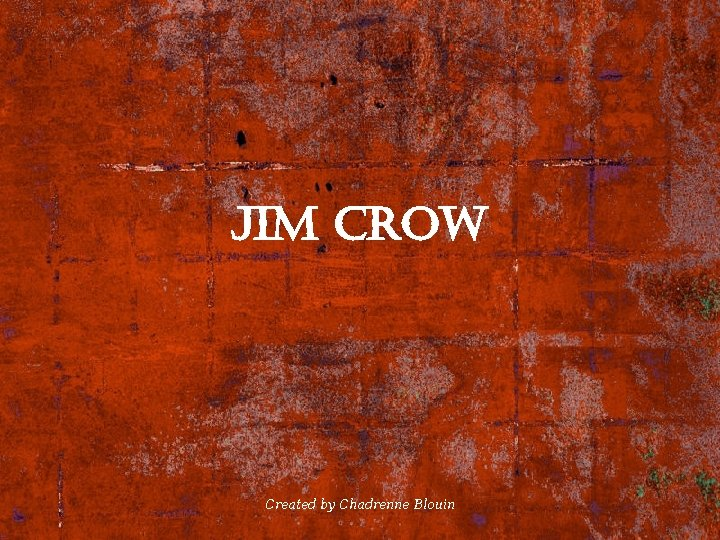 Jim crow Created by Chadrenne Blouin