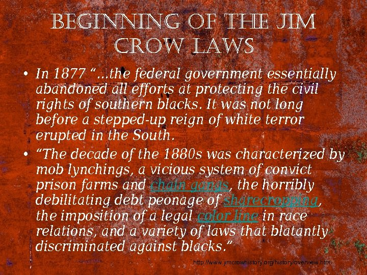 "beginning of the Jim crow laws • In 1877 ""…the federal government essentially abandoned"
