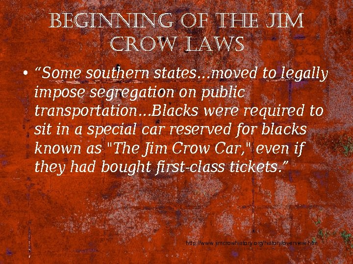 "beginning of the Jim crow laws • ""Some southern states…moved to legally impose segregation"