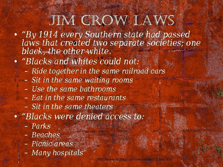 "Jim crow laws • ""By 1914 every Southern state had passed laws that created"