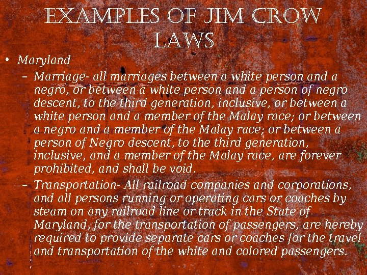 examples of Jim crow laws • Maryland – Marriage- all marriages between a white
