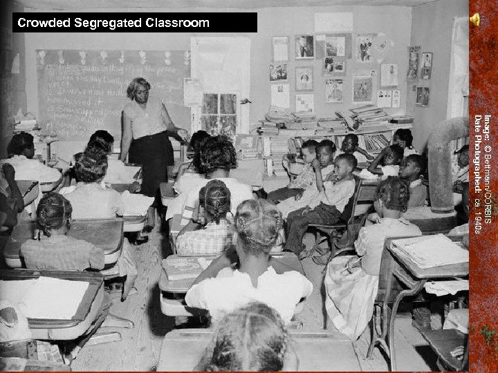 Crowded Segregated Classroom Image: © Bettmann/CORBIS Date Photographed: ca. 1940 s