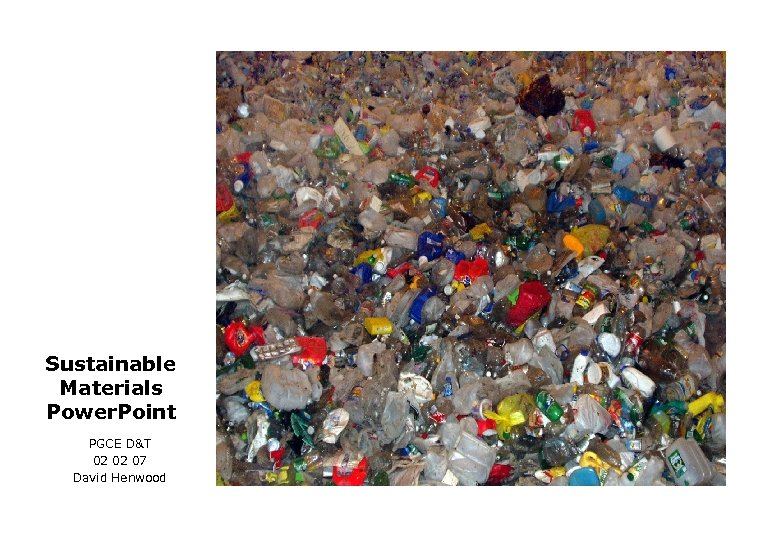 Sustainable Materials Power. Point PGCE D&T 02 02 07 David Henwood