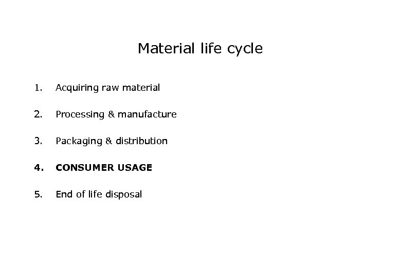 Material life cycle 1. Acquiring raw material 2. Processing & manufacture 3. Packaging &