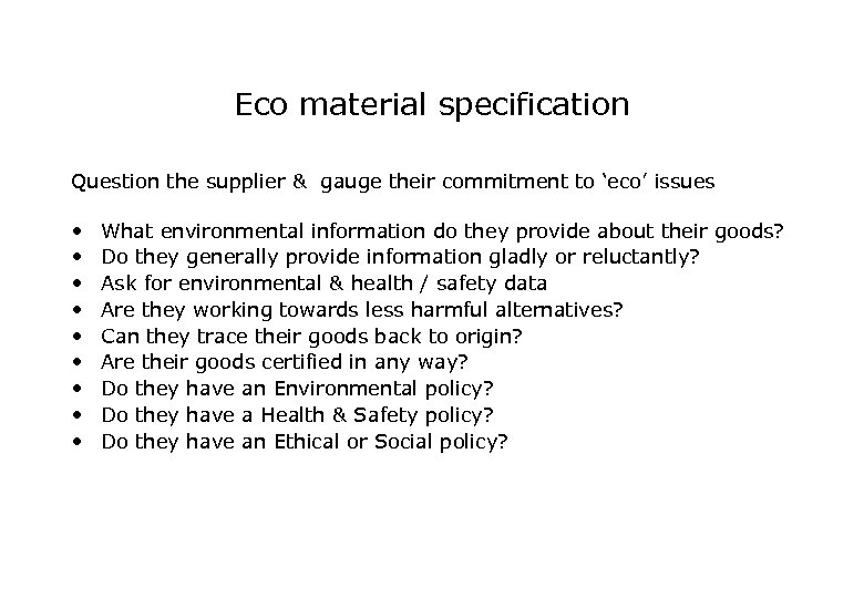 Eco material specification Question the supplier & gauge their commitment to 'eco' issues •