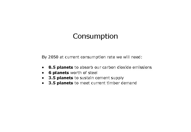 Consumption By 2050 at current consumption rate we will need: • • 8. 5