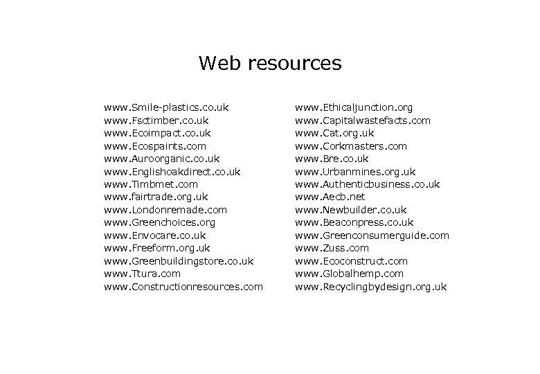 Web resources www. Smile-plastics. co. uk www. Fsctimber. co. uk www. Ecoimpact. co. uk