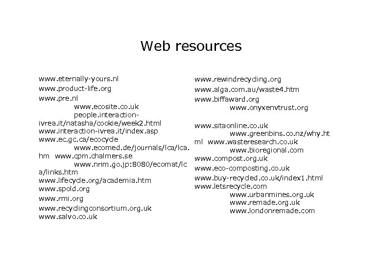 Web resources www. eternally-yours. nl www. product-life. org www. pre. nl www. ecosite. co.
