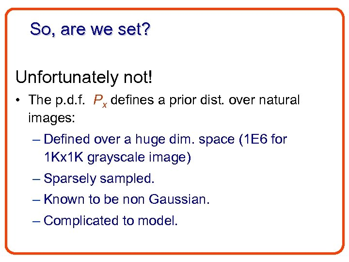 So, are we set? Unfortunately not! • The p. d. f. Px defines a