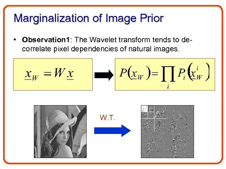 Marginalization of Image Prior • Observation 1: The Wavelet transform tends to decorrelate pixel