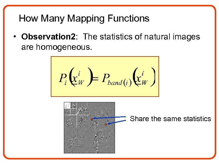 How Many Mapping Functions • Observation 2: The statistics of natural images are homogeneous.