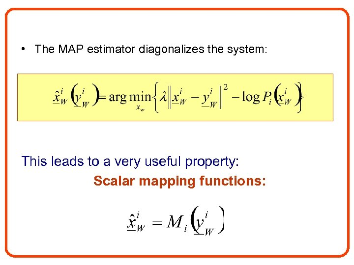 • The MAP estimator diagonalizes the system: This leads to a very useful
