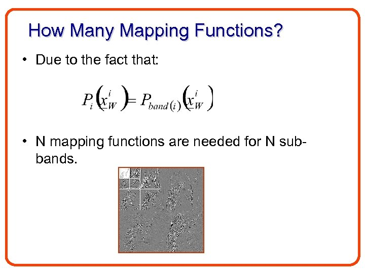 How Many Mapping Functions? • Due to the fact that: • N mapping functions