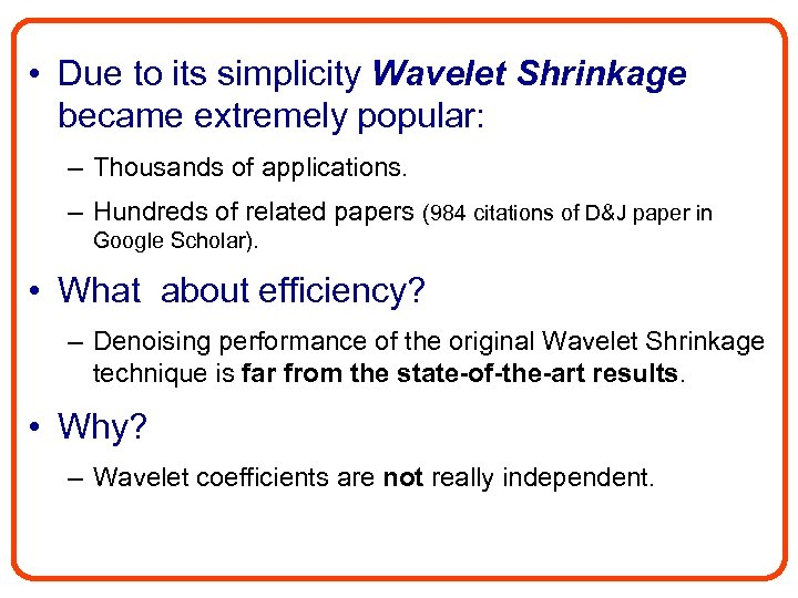 • Due to its simplicity Wavelet Shrinkage became extremely popular: – Thousands of