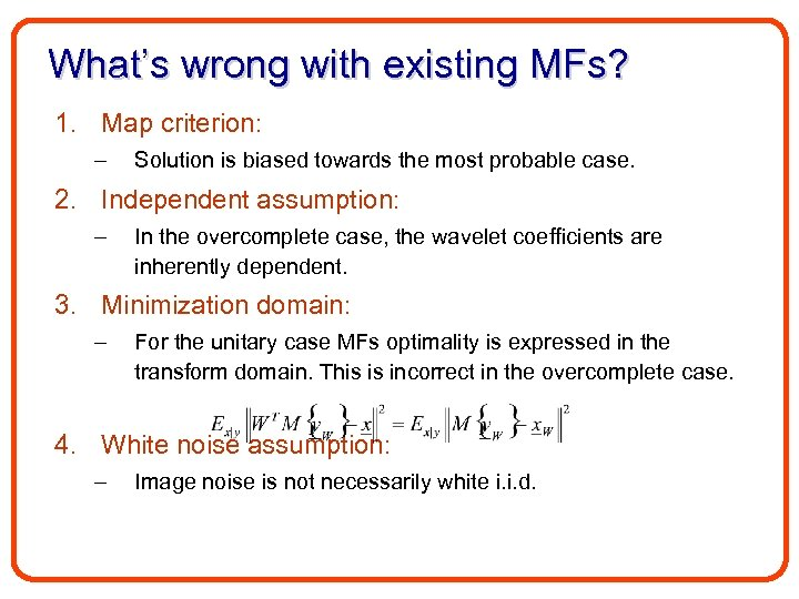 What's wrong with existing MFs? 1. Map criterion: – Solution is biased towards the
