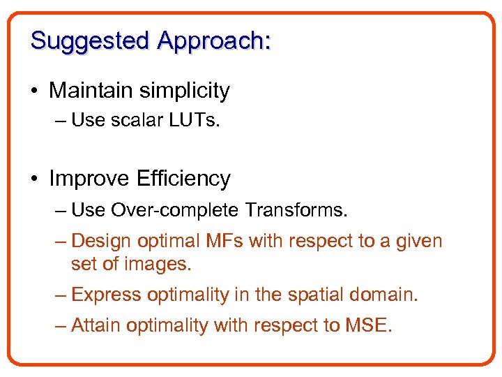Suggested Approach: • Maintain simplicity – Use scalar LUTs. • Improve Efficiency – Use