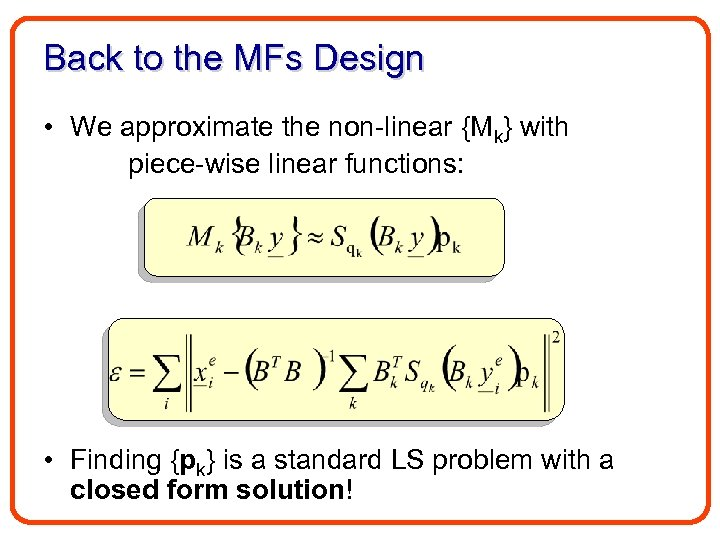 Back to the MFs Design • We approximate the non-linear {Mk} with piece-wise linear