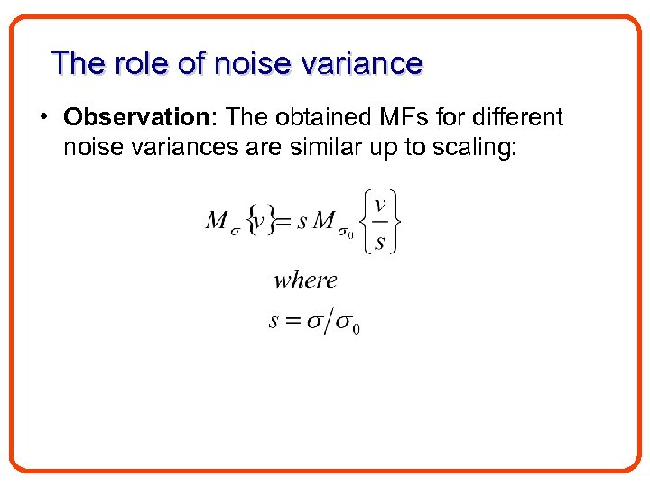 The role of noise variance • Observation: The obtained MFs for different noise variances