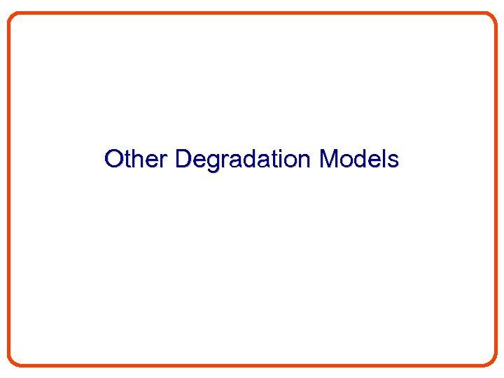 Other Degradation Models