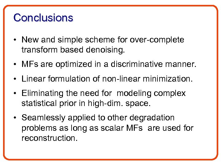 Conclusions • New and simple scheme for over-complete transform based denoising. • MFs are