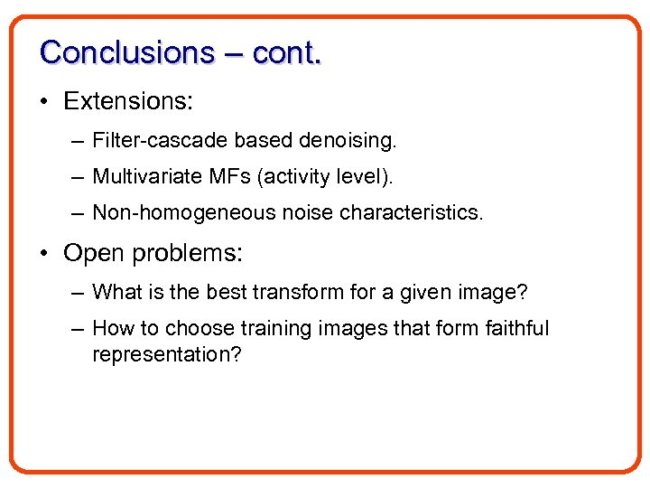 Conclusions – cont. • Extensions: – Filter-cascade based denoising. – Multivariate MFs (activity level).