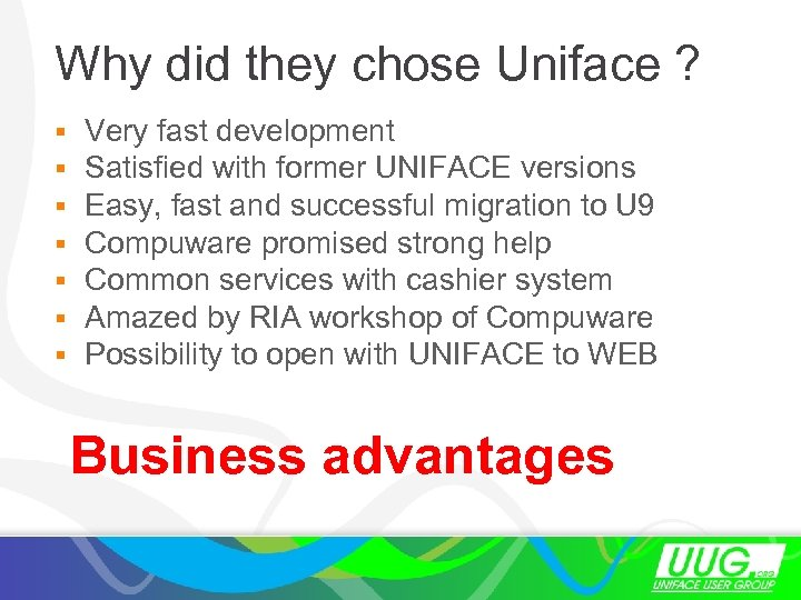 Why did they chose Uniface ? § Very fast development § Satisfied with former