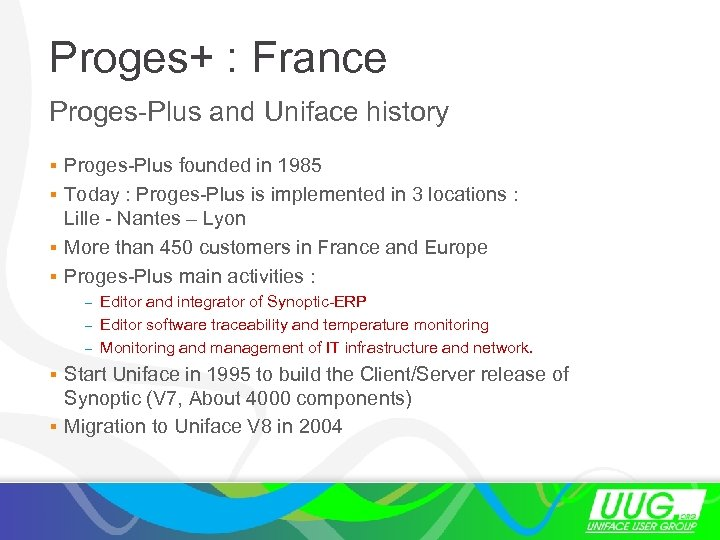 Proges+ : France Proges-Plus and Uniface history § Proges-Plus founded in 1985 § Today