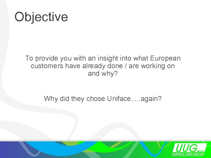 Objective To provide you with an insight into what European customers have already done