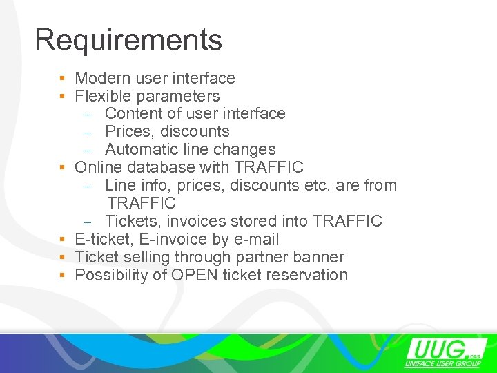 Requirements § Modern user interface § Flexible parameters – Content of user interface –