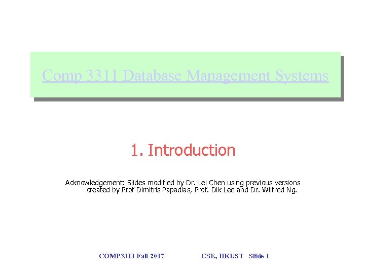 Comp 3311 Database Management Systems 1. Introduction Acknowledgement: Slides modified by Dr. Lei Chen