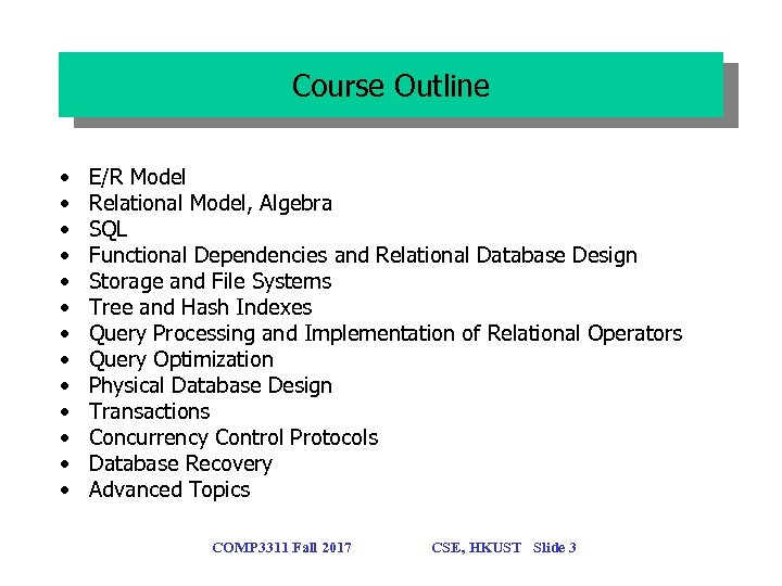 Course Outline • • • • E/R Model Relational Model, Algebra SQL Functional Dependencies