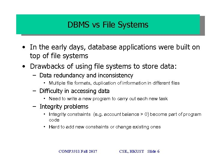 DBMS vs File Systems • In the early days, database applications were built on