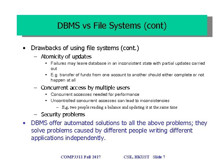 DBMS vs File Systems (cont) • Drawbacks of using file systems (cont. ) –