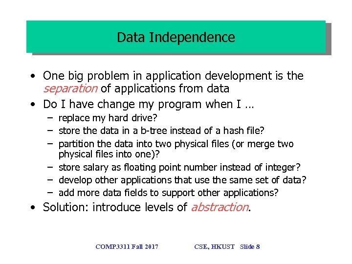 Data Independence • One big problem in application development is the separation of applications