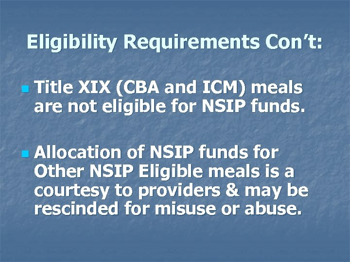 Eligibility Requirements Con't: n n Title XIX (CBA and ICM) meals are not eligible