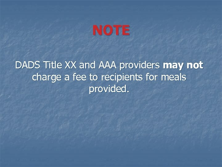 NOTE DADS Title XX and AAA providers may not charge a fee to recipients