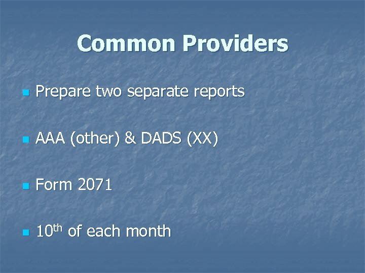 Common Providers n Prepare two separate reports n AAA (other) & DADS (XX) n