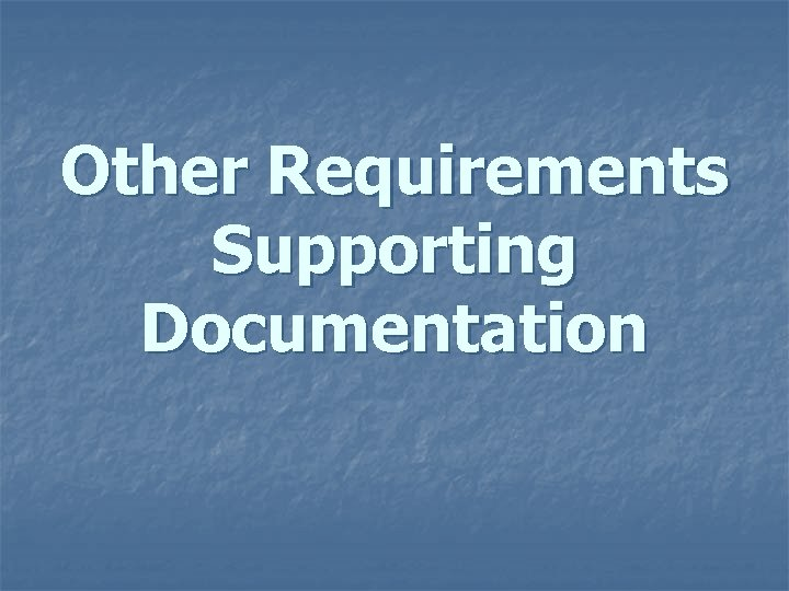 Other Requirements Supporting Documentation