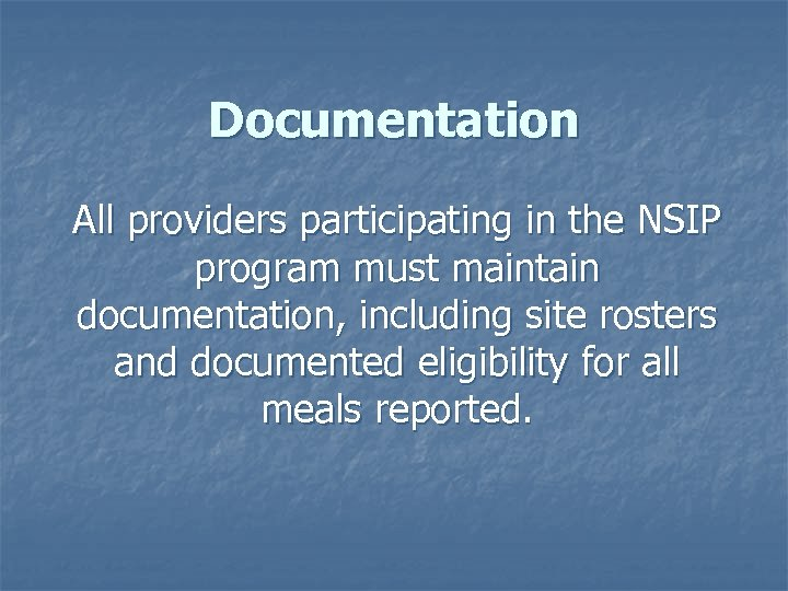 Documentation All providers participating in the NSIP program must maintain documentation, including site rosters