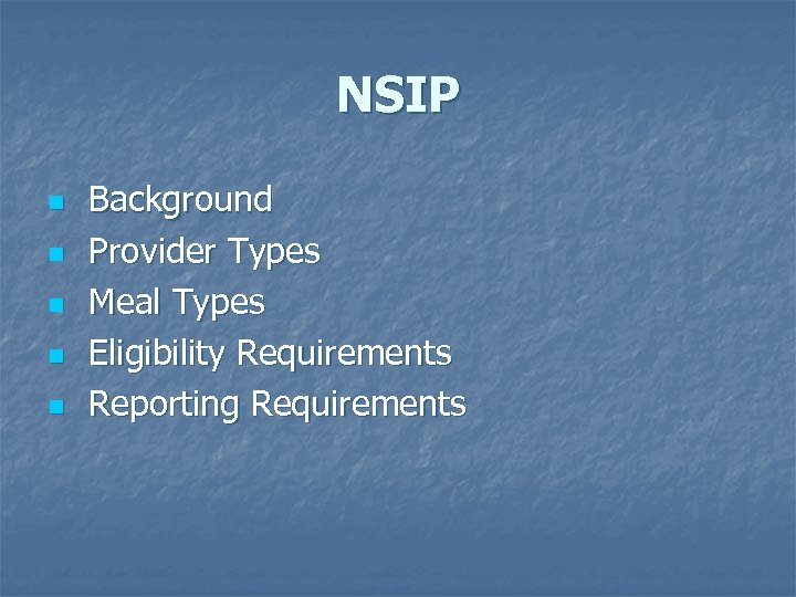 NSIP n n n Background Provider Types Meal Types Eligibility Requirements Reporting Requirements