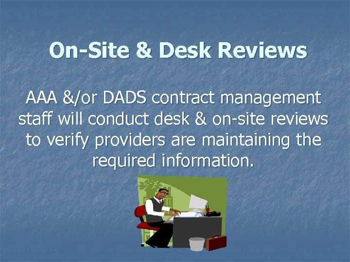 On-Site & Desk Reviews AAA &/or DADS contract management staff will conduct desk &