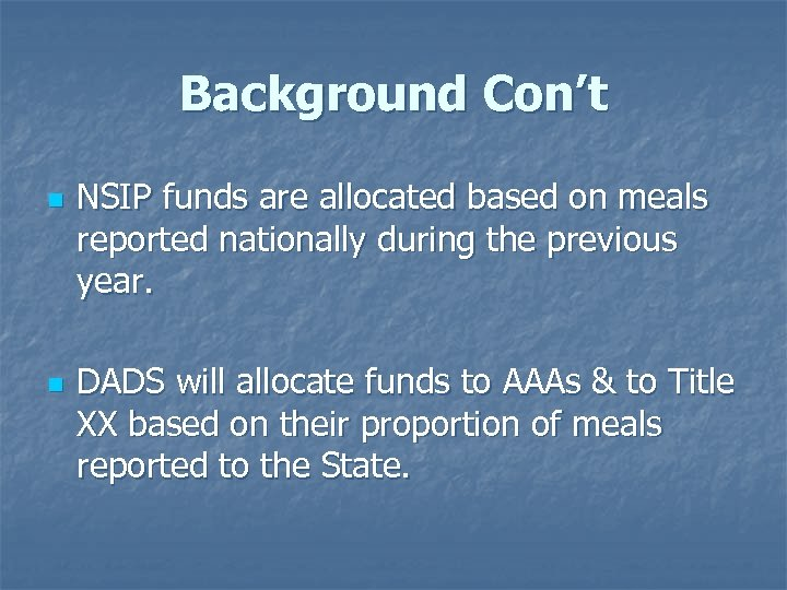 Background Con't n n NSIP funds are allocated based on meals reported nationally during
