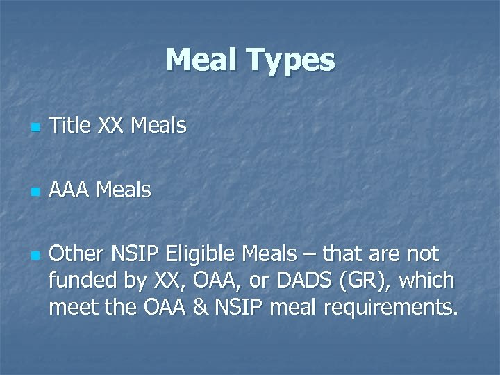 Meal Types n Title XX Meals n AAA Meals n Other NSIP Eligible Meals