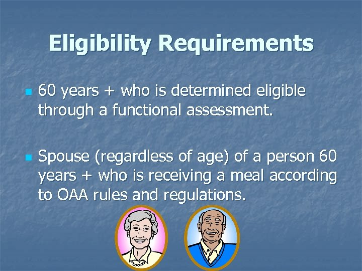 Eligibility Requirements n n 60 years + who is determined eligible through a functional