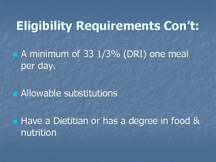 Eligibility Requirements Con't: n n n A minimum of 33 1/3% (DRI) one meal