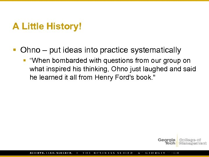 "A Little History! § Ohno – put ideas into practice systematically § ""When bombarded"