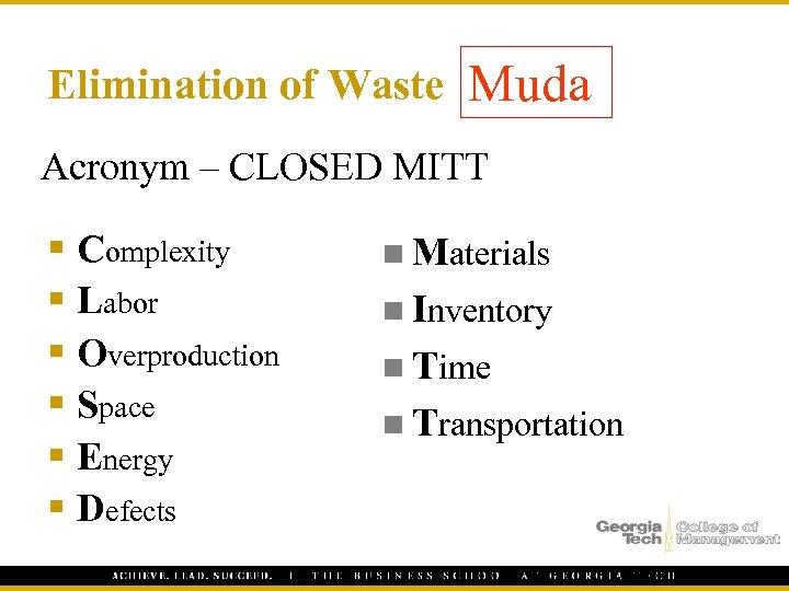 Elimination of Waste Muda Acronym – CLOSED MITT § Complexity § Labor § Overproduction