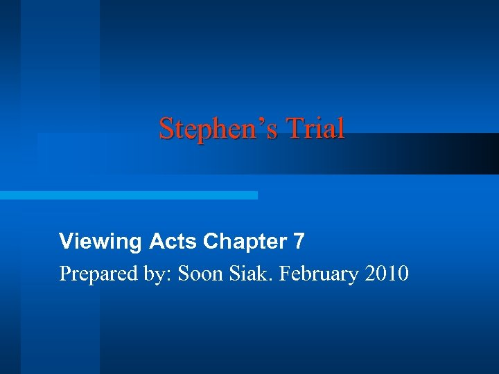 Stephen's Trial Viewing Acts Chapter 7 Prepared by: Soon Siak. February 2010