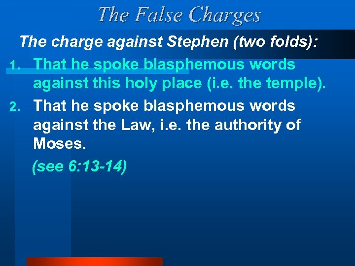 The False Charges The charge against Stephen (two folds): 1. That he spoke blasphemous